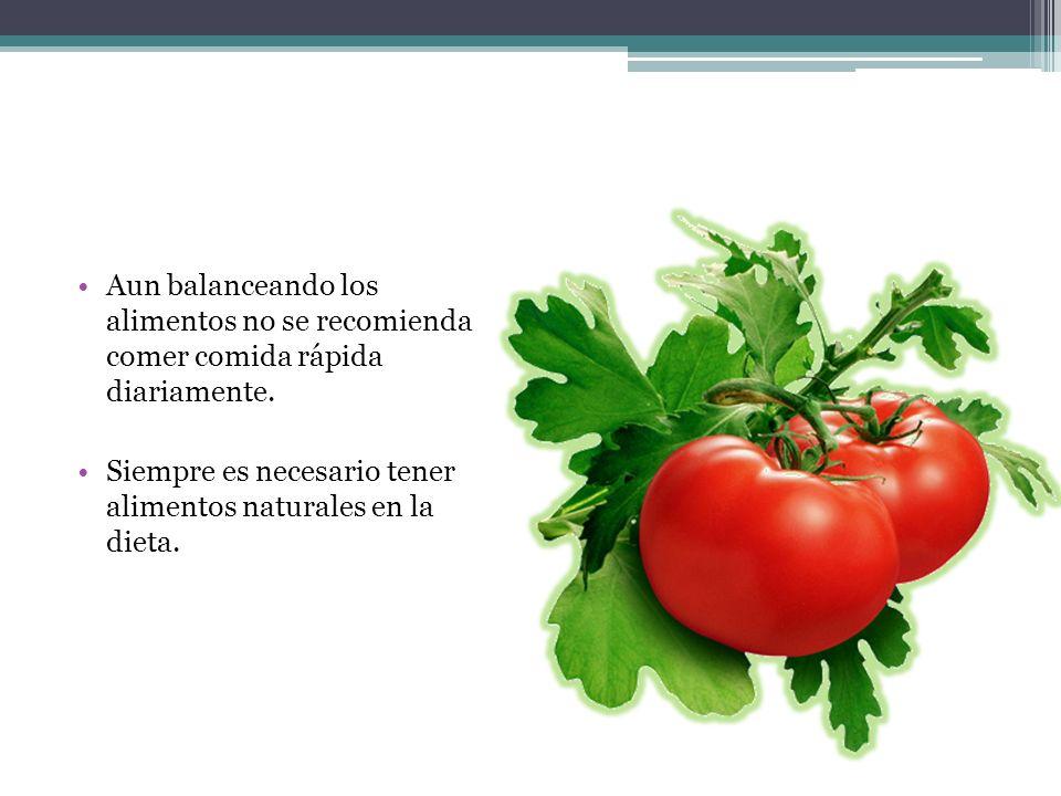 Aun balanceando los alimentos no se recomienda comer comida rápida diariamente. Siempre es necesario tener alimentos naturales en la dieta.