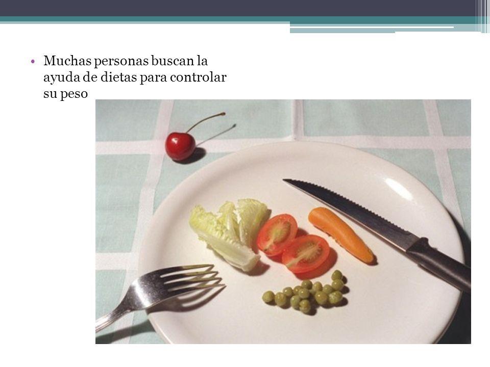 Muchas personas buscan la ayuda de dietas para controlar su peso