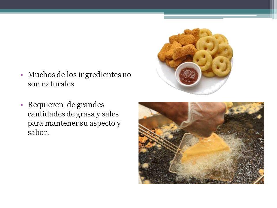 Muchos de los ingredientes no son naturales Requieren de grandes cantidades de grasa y sales para mantener su aspecto y sabor.
