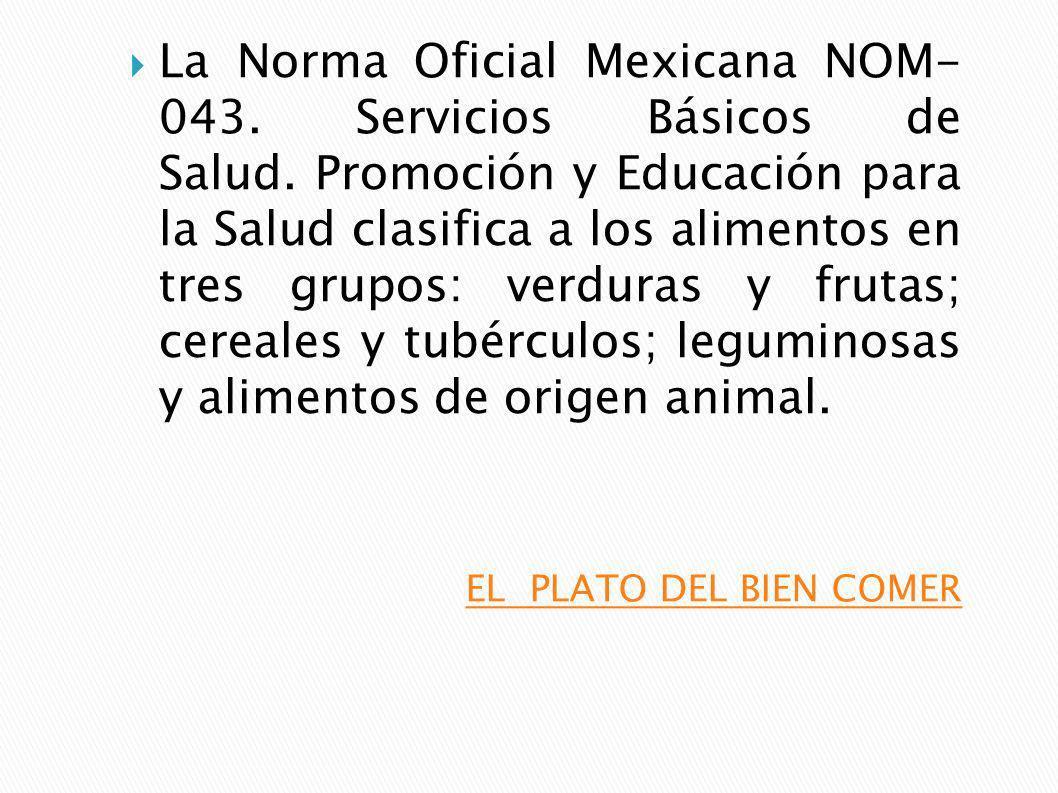 La Norma Oficial Mexicana NOM- 043. Servicios Básicos de Salud. Promoción y Educación para la Salud clasifica a los alimentos en tres grupos: verduras