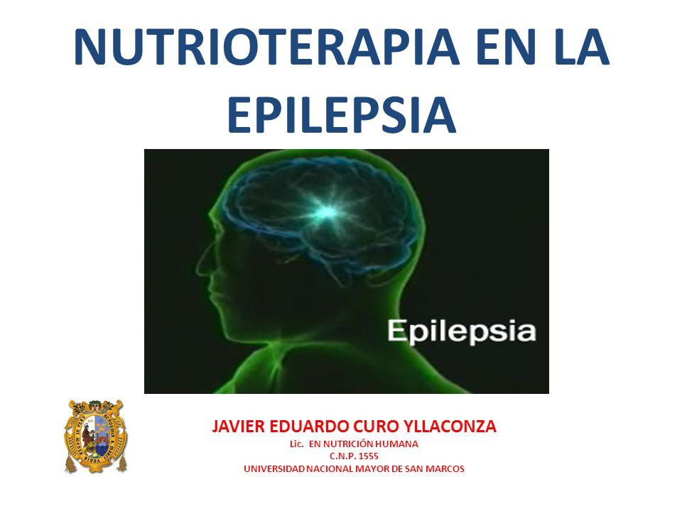 NUTRIOTERAPIA EN LA EPILEPSIA JAVIER EDUARDO CURO YLLACONZA Lic. EN NUTRICIÓN HUMANA C.N.P. 1555 UNIVERSIDAD NACIONAL MAYOR DE SAN MARCOS