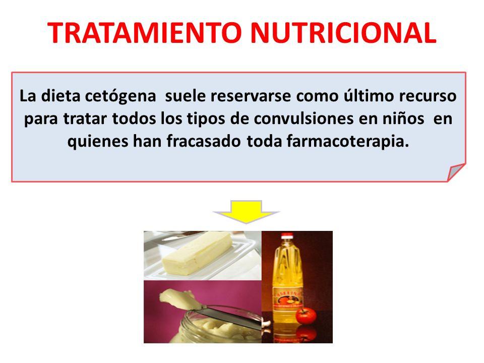 TRATAMIENTO NUTRICIONAL La dieta cetógena suele reservarse como último recurso para tratar todos los tipos de convulsiones en niños en quienes han fra