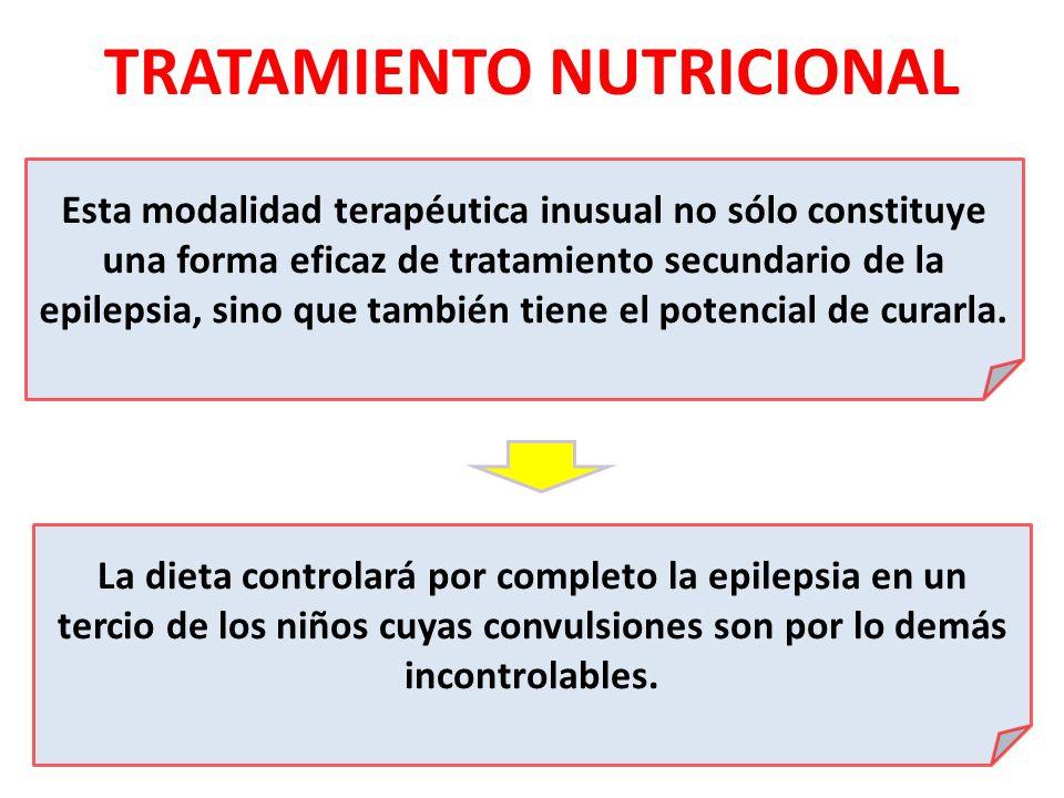 TRATAMIENTO NUTRICIONAL Esta modalidad terapéutica inusual no sólo constituye una forma eficaz de tratamiento secundario de la epilepsia, sino que tam