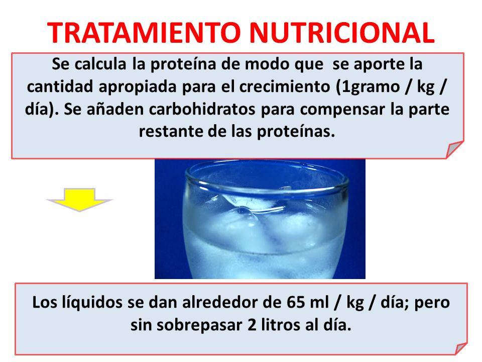 TRATAMIENTO NUTRICIONAL Se calcula la proteína de modo que se aporte la cantidad apropiada para el crecimiento (1gramo / kg / día). Se añaden carbohid