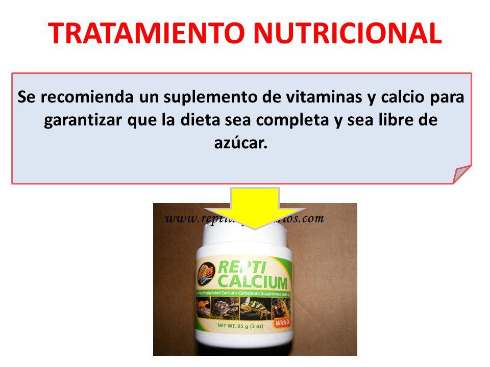TRATAMIENTO NUTRICIONAL Se recomienda un suplemento de vitaminas y calcio para garantizar que la dieta sea completa y sea libre de azúcar.