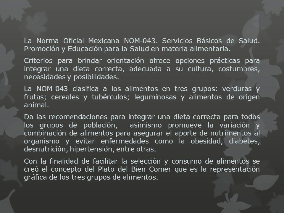 La Norma Oficial Mexicana NOM-043. Servicios Básicos de Salud. Promoción y Educación para la Salud en materia alimentaria. Criterios para brindar orie