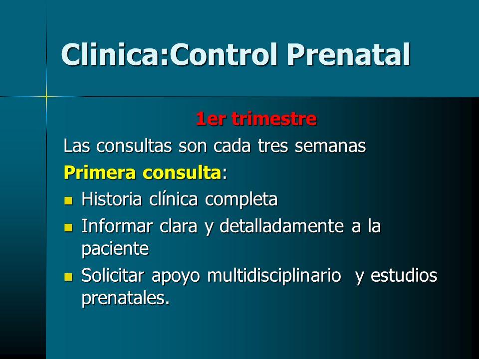Clinica:Control Prenatal 1er trimestre Las consultas son cada tres semanas Primera consulta: Historia clínica completa Historia clínica completa Infor