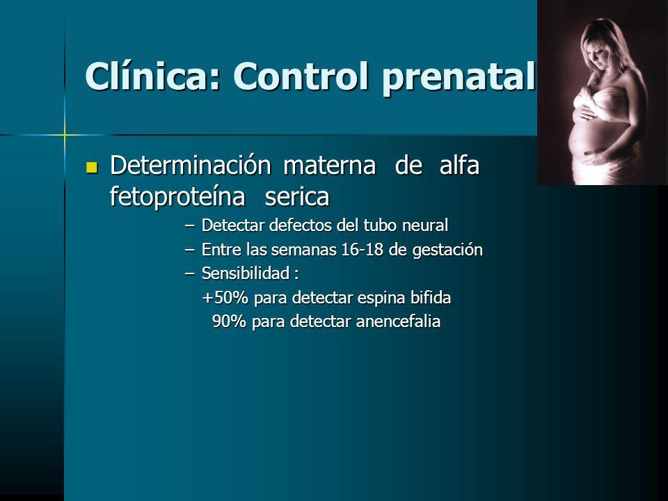 Clínica: Control prenatal Determinación materna de alfa fetoproteína serica Determinación materna de alfa fetoproteína serica –Detectar defectos del t