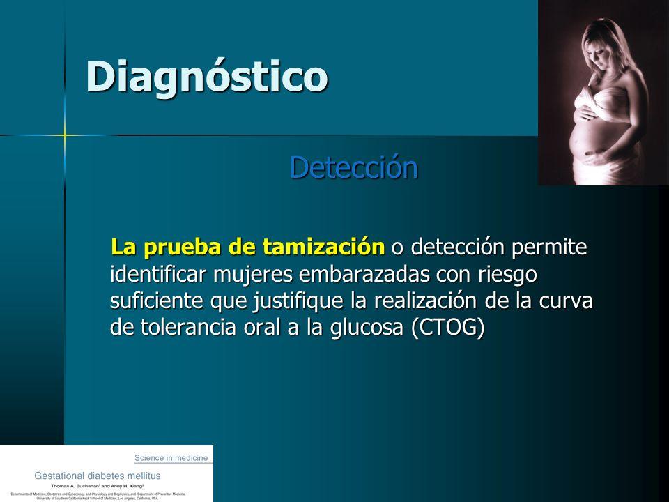 Diagnóstico Detección La prueba de tamización o detección permite identificar mujeres embarazadas con riesgo suficiente que justifique la realización