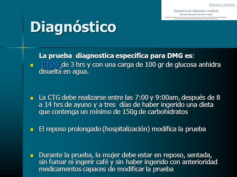 Diagnóstico La prueba diagnostica especifica para DMG : La prueba diagnostica especifica para DMG es: CTOG de 3 hrs y con una carga de 100 gr de gluco