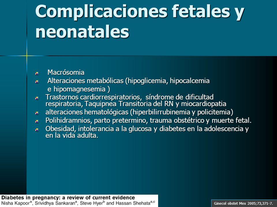 Complicaciones fetales y neonatales Macrósomia Macrósomia Alteraciones metabólicas (hipoglicemia, hipocalcemia Alteraciones metabólicas (hipoglicemia,