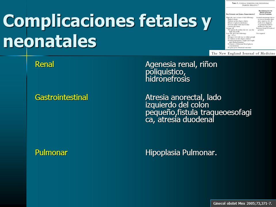 Complicaciones fetales y neonatales RenalAgenesia renal, riñon poliquistico, hidronefrosis GastrointestinalAtresia anorectal, lado izquierdo del colon