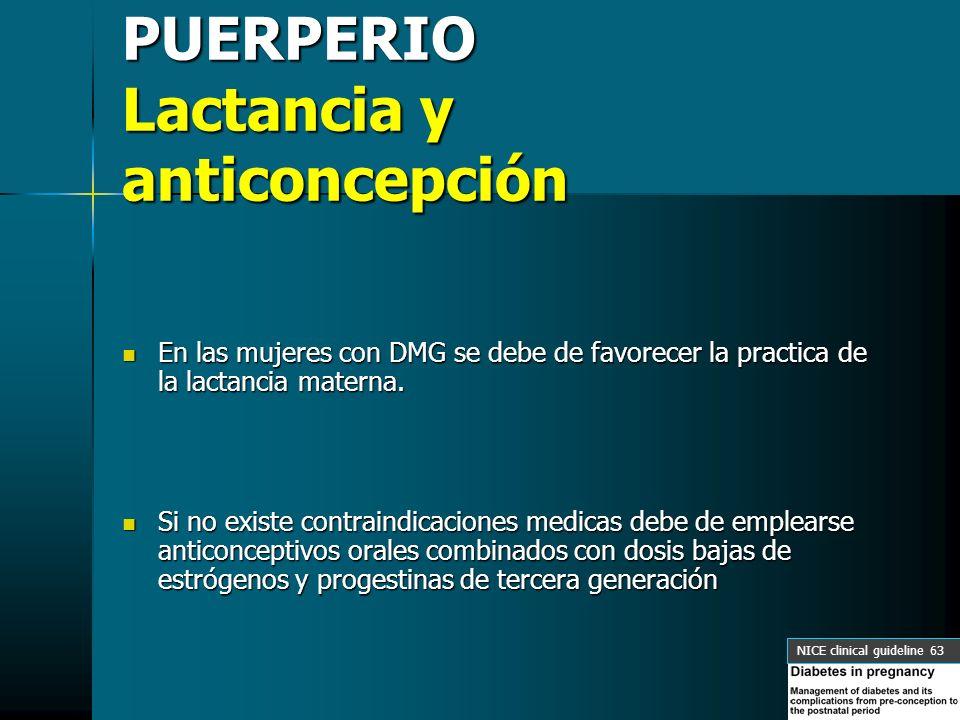 PUERPERIO Lactancia y anticoncepción En las mujeres con DMG se debe de favorecer la practica de la lactancia materna. En las mujeres con DMG se debe d