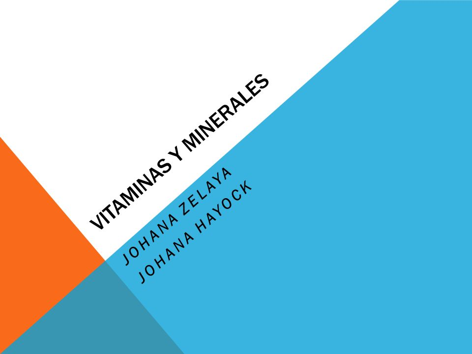 VITAMINAS Y MINERALES JOHANA ZELAYA JOHANA HAYOCK