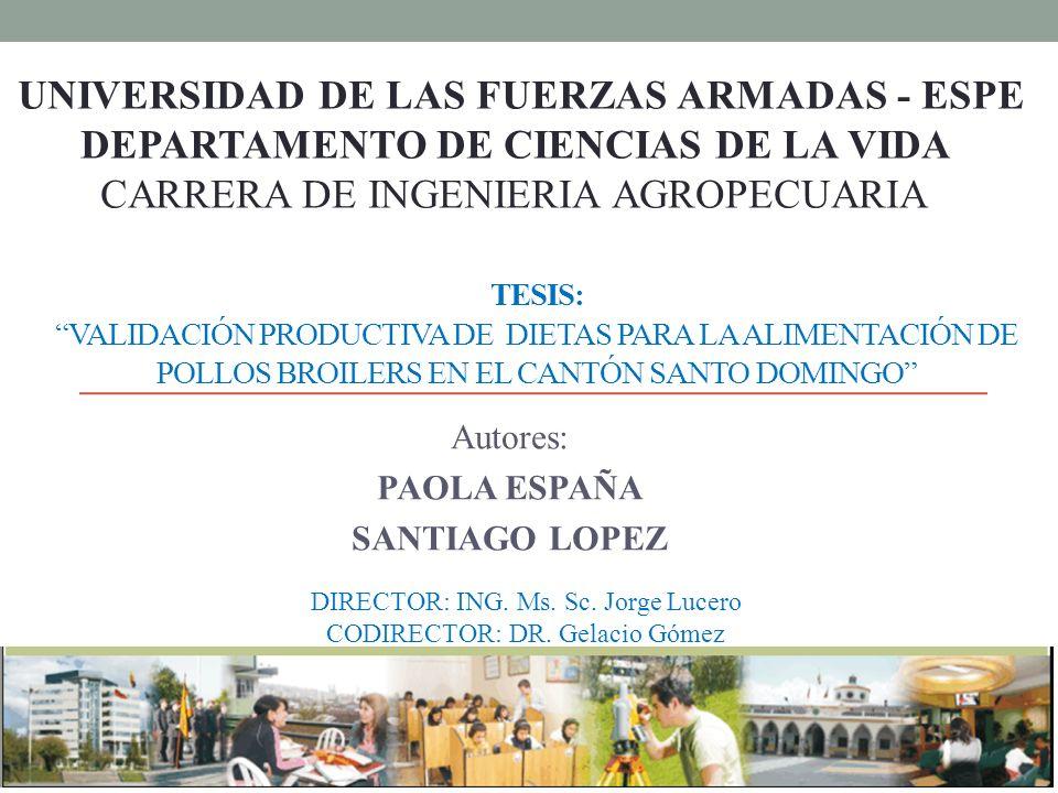 TESIS: VALIDACIÓN PRODUCTIVA DE DIETAS PARA LA ALIMENTACIÓN DE POLLOS BROILERS EN EL CANTÓN SANTO DOMINGO Autores: PAOLA ESPAÑA SANTIAGO LOPEZ UNIVERS