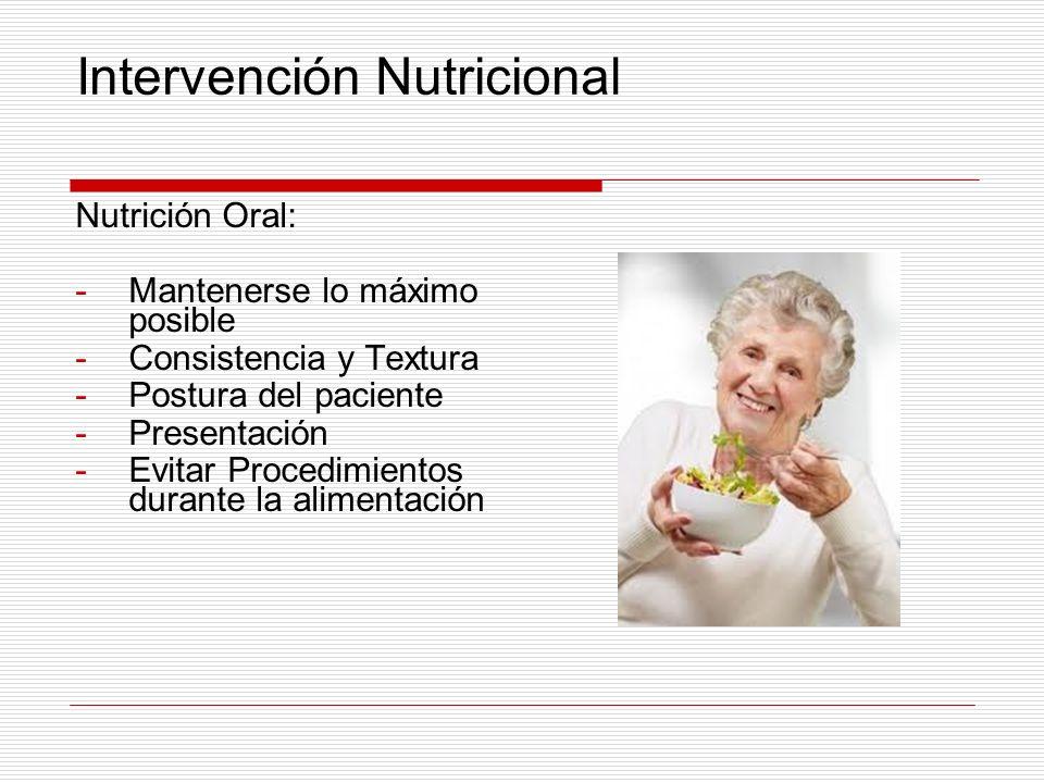 Intervención Nutricional Nutrición Oral: -Mantenerse lo máximo posible -Consistencia y Textura -Postura del paciente -Presentación -Evitar Procedimien