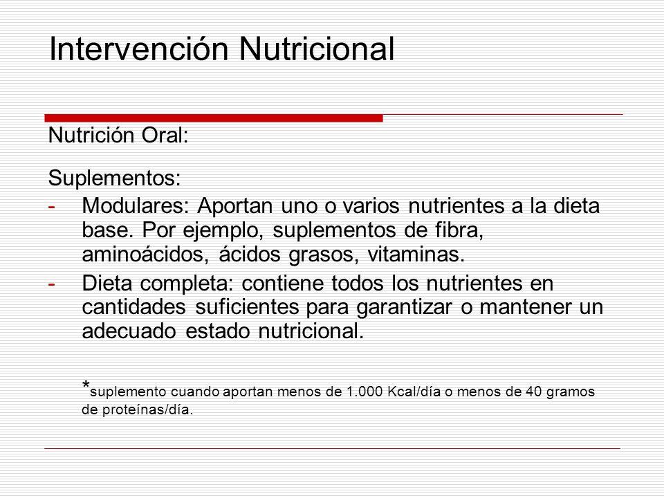 Intervención Nutricional Nutrición Oral: Suplementos: -Modulares: Aportan uno o varios nutrientes a la dieta base. Por ejemplo, suplementos de fibra,