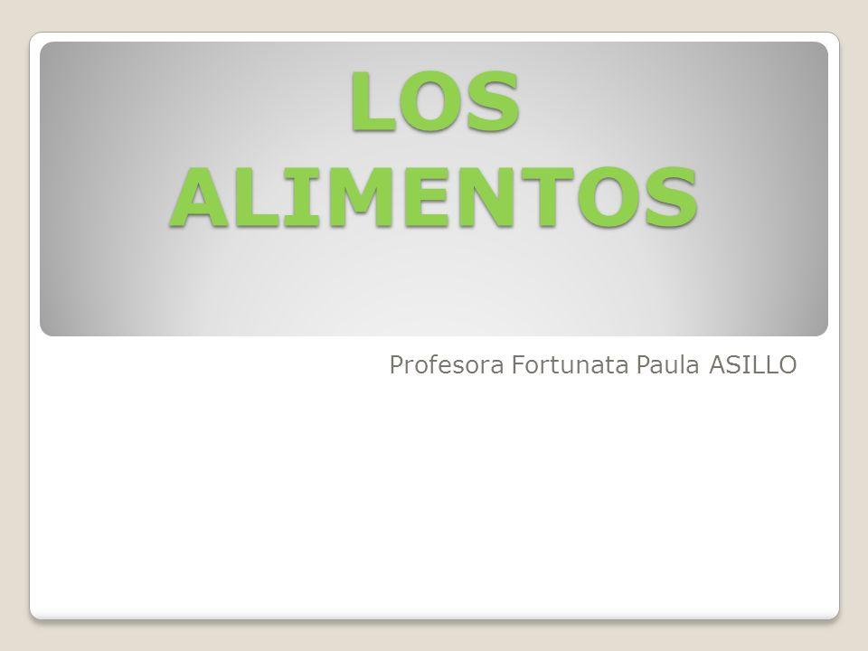 LOS ALIMENTOS Profesora Fortunata Paula ASILLO