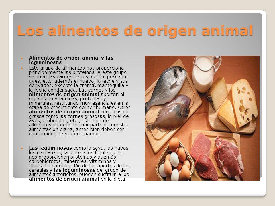 Los alinentos de origen animal Alimentos de origen animal y las leguminosas Este grupo de alimentos nos proporciona principalmente las proteínas. A es