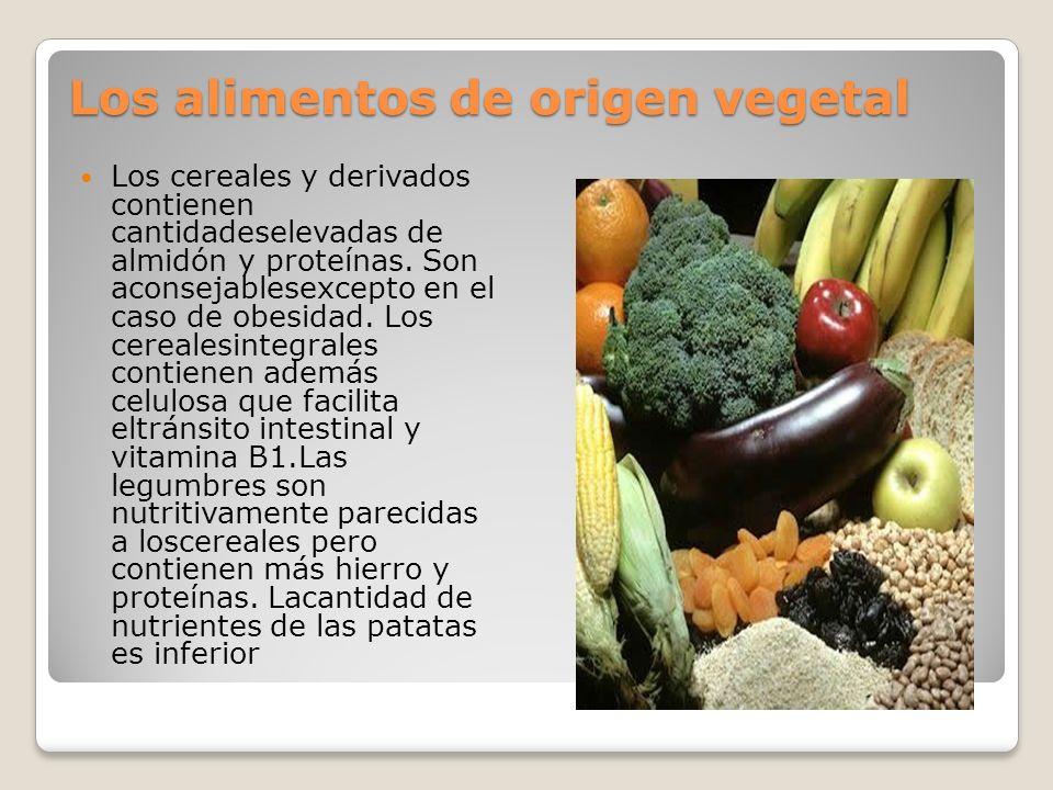 Los alimentos de origen vegetal Los cereales y derivados contienen cantidadeselevadas de almidón y proteínas. Son aconsejablesexcepto en el caso de ob