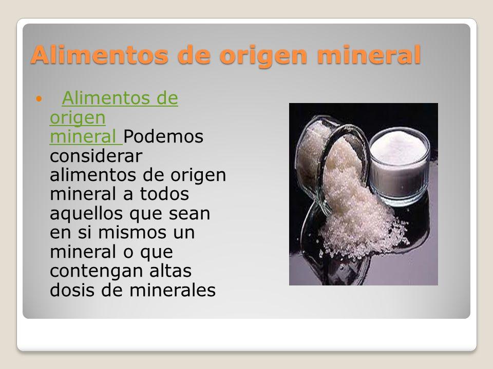 Alimentos de origen mineral Alimentos de origen mineral Podemos considerar alimentos de origen mineral a todos aquellos que sean en si mismos un miner