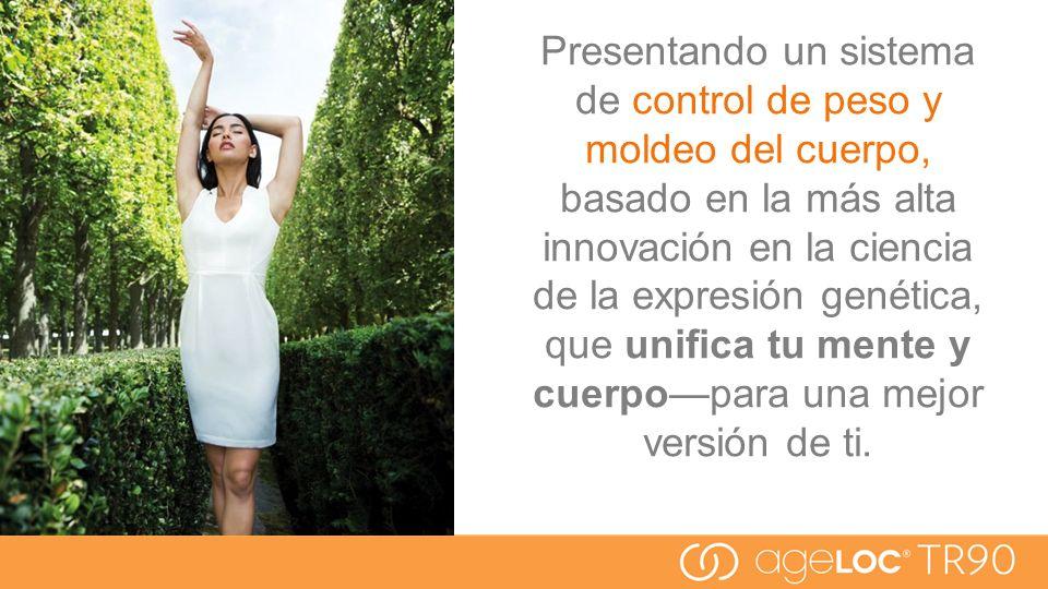 Presentando un sistema de control de peso y moldeo del cuerpo, basado en la más alta innovación en la ciencia de la expresión genética, que unifica tu