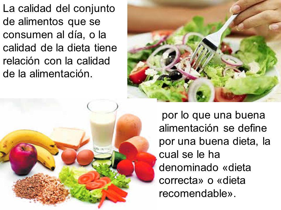 La calidad del conjunto de alimentos que se consumen al día, o la calidad de la dieta tiene relación con la calidad de la alimentación. por lo que una