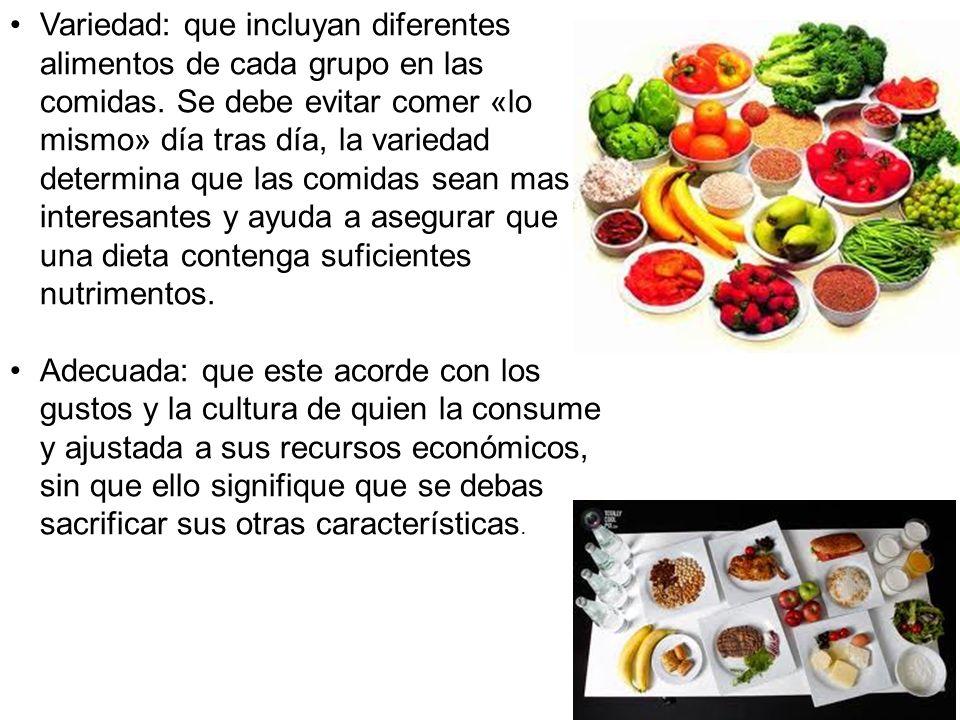 Variedad: que incluyan diferentes alimentos de cada grupo en las comidas. Se debe evitar comer «lo mismo» día tras día, la variedad determina que las