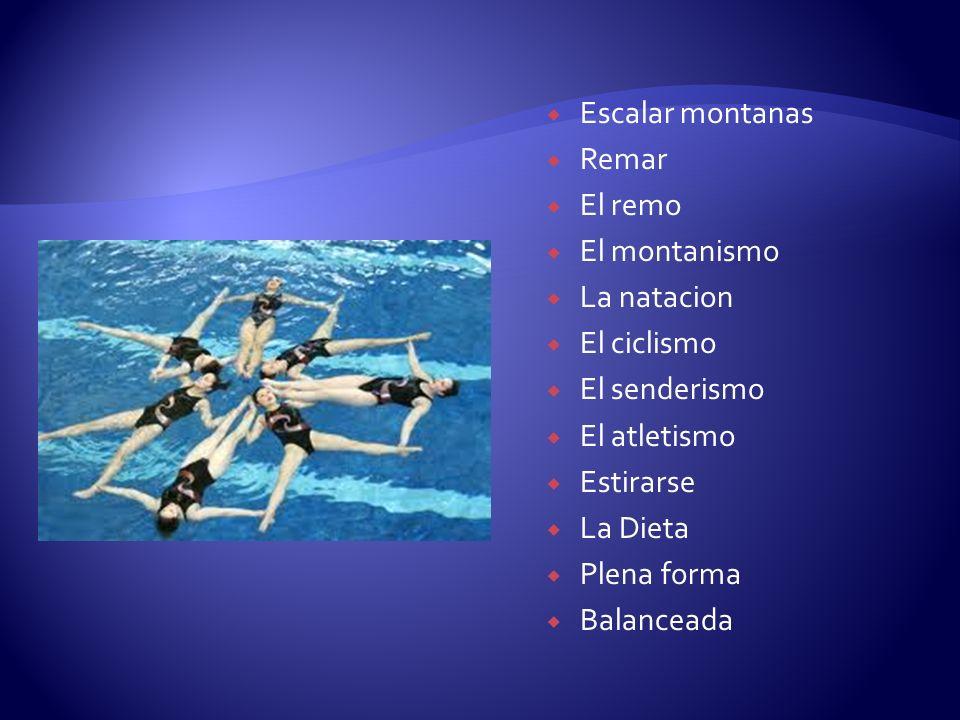 Escalar montanas Remar El remo El montanismo La natacion El ciclismo El senderismo El atletismo Estirarse La Dieta Plena forma Balanceada