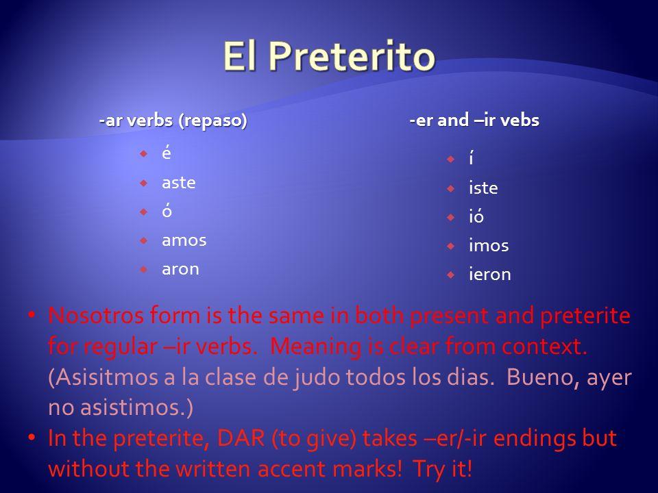 -ar verbs (repaso) -er and –ir vebs é aste ó amos aron í iste ió imos ieron Nosotros form is the same in both present and preterite for regular –ir ve