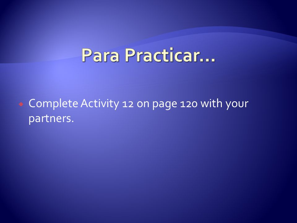 Complete Activity 12 on page 120 with your partners.