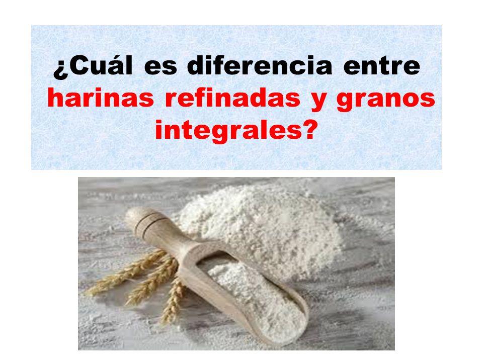 ¿Cuál es diferencia entre harinas refinadas y granos integrales?