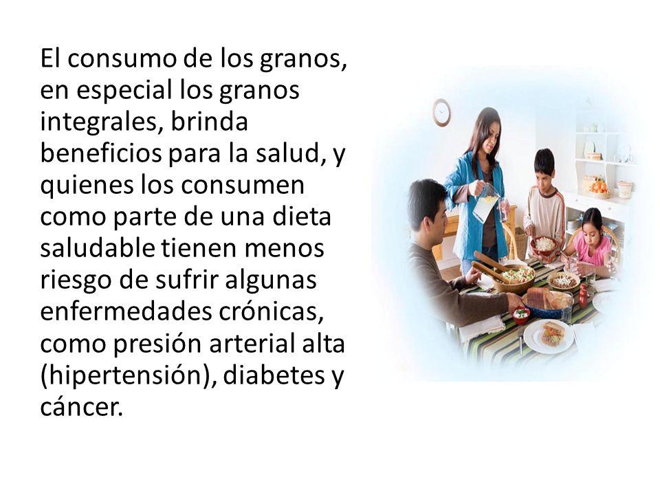 El consumo de los granos, en especial los granos integrales, brinda beneficios para la salud, y quienes los consumen como parte de una dieta saludable tienen menos riesgo de sufrir algunas enfermedades crónicas, como presión arterial alta (hipertensión), diabetes y cáncer.