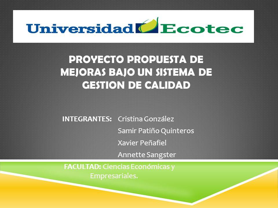 INTEGRANTES: Cristina González Samir Patiño Quinteros Xavier Peñafiel Annette Sangster FACULTAD: Ciencias Económicas y Empresariales. PROYECTO PROPUES