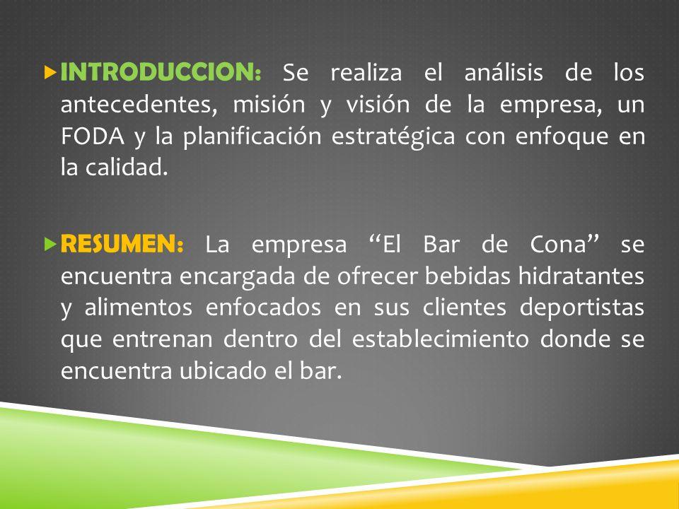 INTRODUCCION: Se realiza el análisis de los antecedentes, misión y visión de la empresa, un FODA y la planificación estratégica con enfoque en la cali