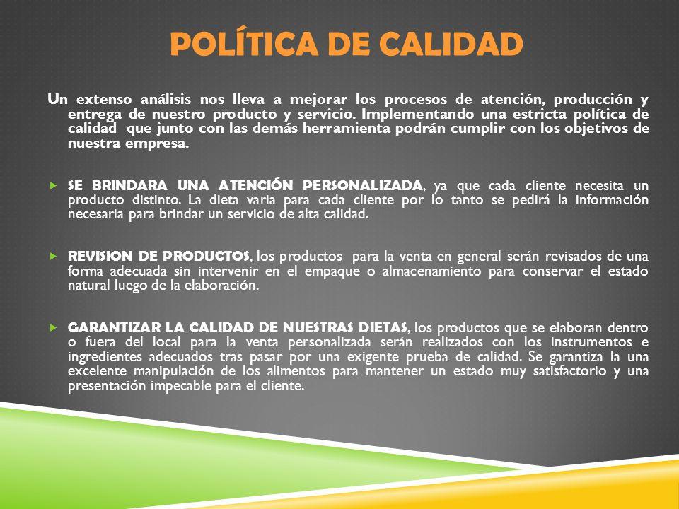 POLÍTICA DE CALIDAD Un extenso análisis nos lleva a mejorar los procesos de atención, producción y entrega de nuestro producto y servicio. Implementan