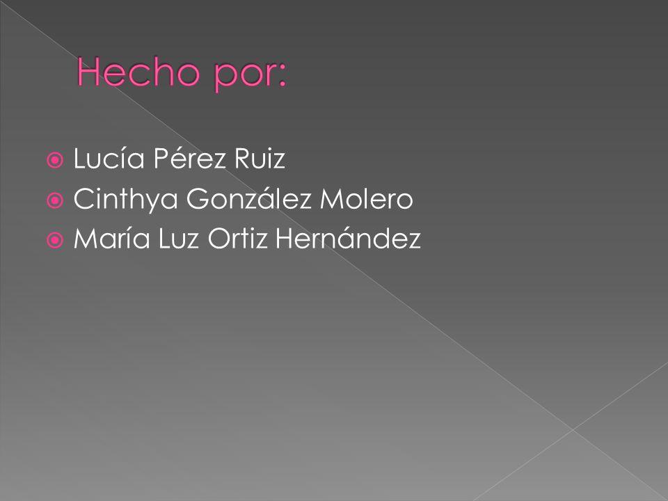 Lucía Pérez Ruiz Cinthya González Molero María Luz Ortiz Hernández