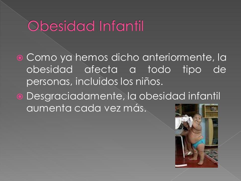 Como ya hemos dicho anteriormente, la obesidad afecta a todo tipo de personas, incluidos los niños.