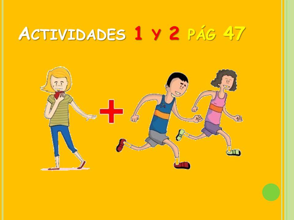 A CTIVIDADES 1 Y 2 PÁG 47