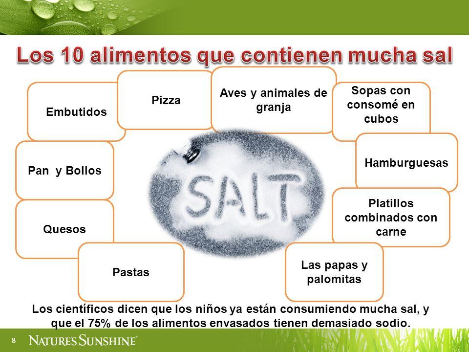 8 Los científicos dicen que los niños ya están consumiendo mucha sal, y que el 75% de los alimentos envasados tienen demasiado sodio.