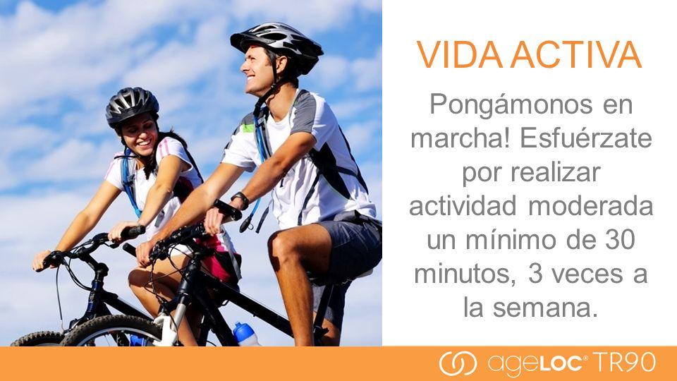 VIDA ACTIVA Pongámonos en marcha! Esfuérzate por realizar actividad moderada un mínimo de 30 minutos, 3 veces a la semana.