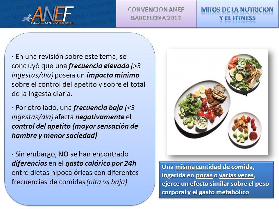 · En una revisión sobre este tema, se concluyó que una frecuencia elevada (>3 ingestas/día) poseía un impacto mínimo sobre el control del apetito y so