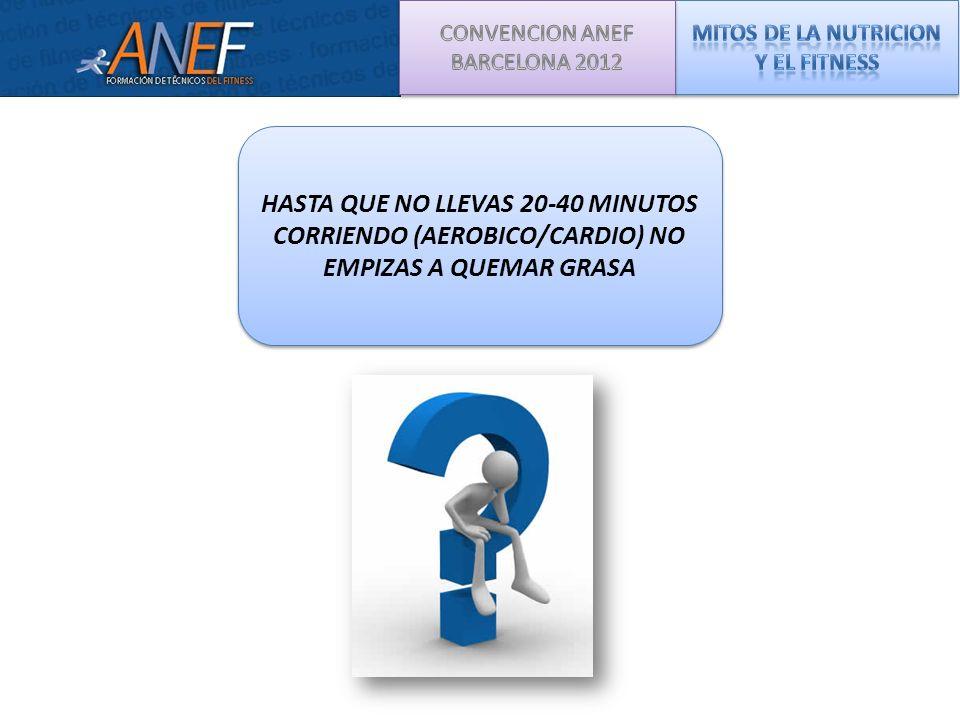 HASTA QUE NO LLEVAS 20-40 MINUTOS CORRIENDO (AEROBICO/CARDIO) NO EMPIZAS A QUEMAR GRASA