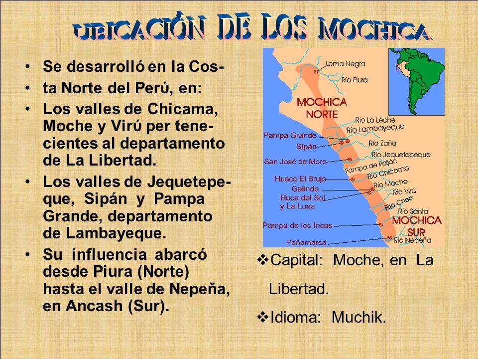 Se desarrollό en la Cos- ta Norte del Perύ, en: Los valles de Chicama, Moche y Virύ per tene- cientes al departamento de La Libertad. Los valles de Je