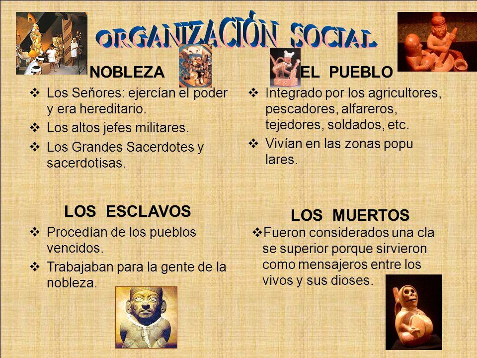 NOBLEZA Los Seňores: ejercían el poder y era hereditario. Los altos jefes militares. Los Grandes Sacerdotes y sacerdotisas. EL PUEBLO Integrado por lo