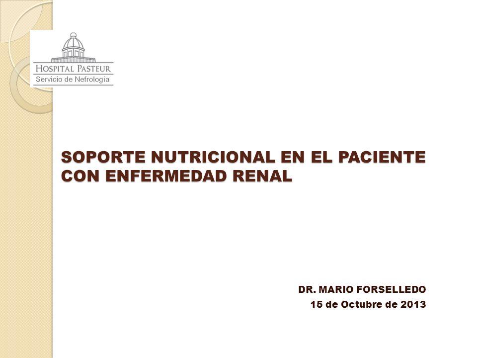 SOPORTE NUTRICIONAL EN EL PACIENTE CON ENFERMEDAD RENAL DR. MARIO FORSELLEDO 15 de Octubre de 2013