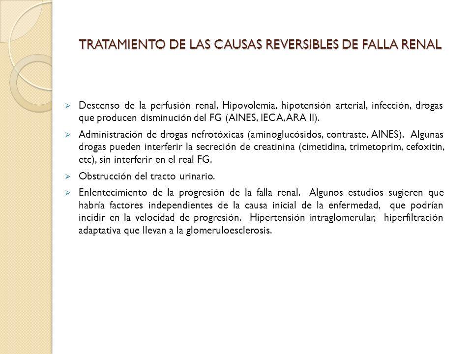 TRATAMIENTO DE LAS CAUSAS REVERSIBLES DE FALLA RENAL Descenso de la perfusión renal. Hipovolemia, hipotensión arterial, infección, drogas que producen