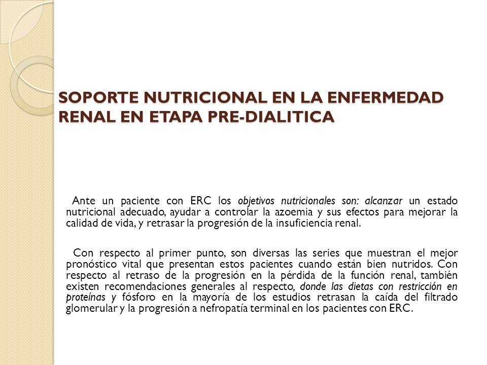 SOPORTE NUTRICIONAL EN LA ENFERMEDAD RENAL EN ETAPA PRE-DIALITICA Ante un paciente con ERC los objetivos nutricionales son: alcanzar un estado nutrici