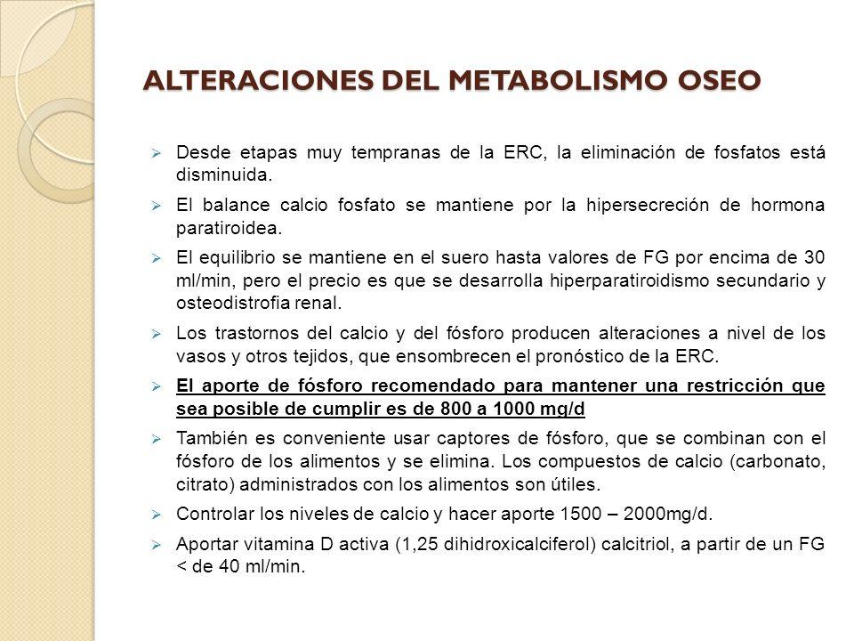 ALTERACIONES DEL METABOLISMO OSEO Desde etapas muy tempranas de la ERC, la eliminación de fosfatos está disminuida. El balance calcio fosfato se manti