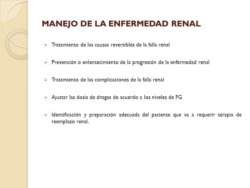 MANEJO DE LA ENFERMEDAD RENAL Tratamiento de las causas reversibles de la falla renal Prevención o enlentecimiento de la progresión de la enfermedad r